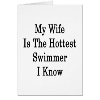 My Wife Is The Hottest Swimmer I Know Greeting Card