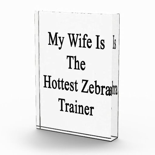My Wife Is The Hottest Zebra Trainer Award