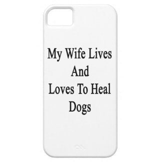 My Wife Lives And Loves To Heal Dogs iPhone 5 Covers