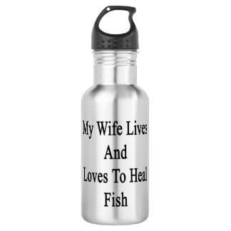 My Wife Lives And Loves To Heal Fish 18oz Water Bottle