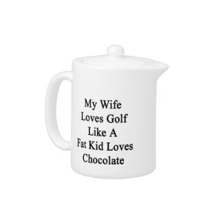 My Wife Loves Golf Like A Fat Kid Loves Chocolate.