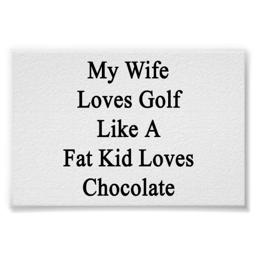 My Wife Loves Golf Like A Fat Kid Loves Chocolate. Poster