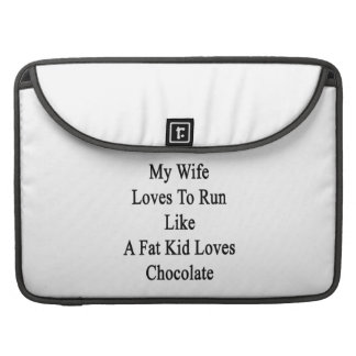 My Wife Loves To Run Like A Fat Kid Loves Chocolat Sleeve For MacBooks