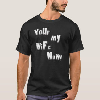 My Wife Now T-Shirt