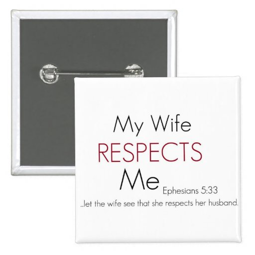 My Wife Respects Me/ Eph 5:33 Pins