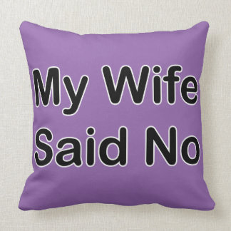 My Wife Said No In A Black Font Throw Pillow