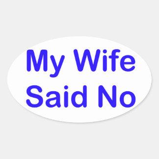 My Wife Said No In A Dark Blue Font Oval Sticker