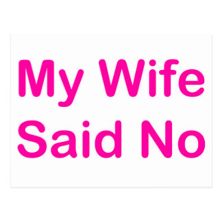 My Wife Said No In A Hot Pink Font Postcard
