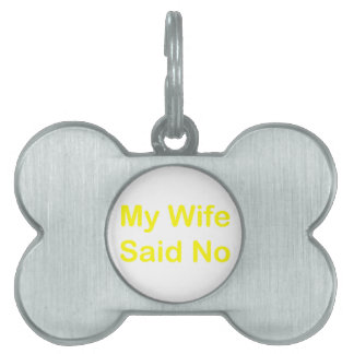 My Wife Said No In A Yellow Font Pet Tag