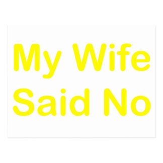 My Wife Said No In A Yellow Font Postcard