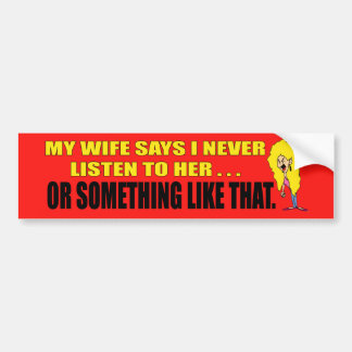 My Wife Says Bumper Sticker