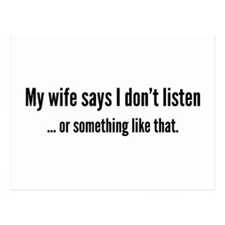 My Wife Says I Don't Listen … Or Something Like Th Postcard