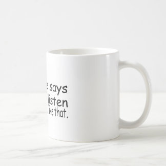 My Wife Says I Dont Listen Or Something Like That Coffee Mugs