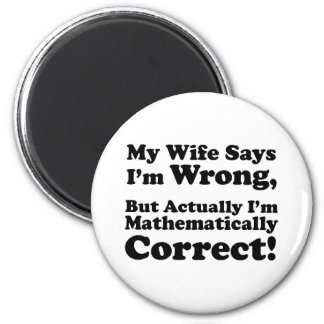 My Wife Says I m Wrong But I m Mathematically Refrigerator Magnets