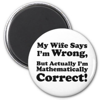 My Wife Says I m Wrong But I m Mathematically Magnet