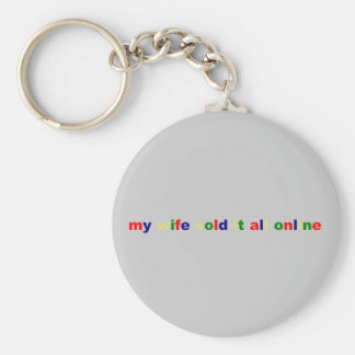 MY WIFE SOLD IT ALL ONLINE KEYCHAIN