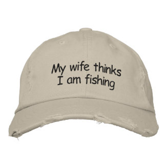 My wife thinks I'm fishing Embroidered Baseball Hat
