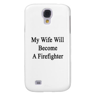 My Wife Will Become A Firefighter Galaxy S4 Cases