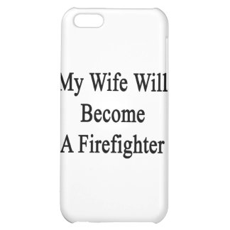 My Wife Will Become A Firefighter Case For iPhone 5C