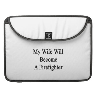 My Wife Will Become A Firefighter MacBook Pro Sleeves