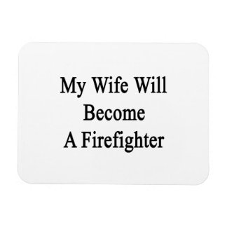 My Wife Will Become A Firefighter Rectangle Magnet