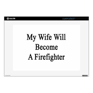 "My Wife Will Become A Firefighter 15"" Laptop Skins"