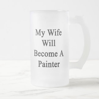 My Wife Will Become A Painter Mug