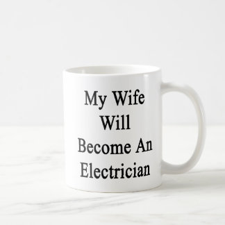 My Wife Will Become An Electrician Classic White Coffee Mug