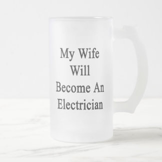 My Wife Will Become An Electrician 16 Oz Frosted Glass Beer Mug