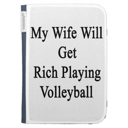 My Wife Will Get Rich Playing Volleyball Case For The Kindle