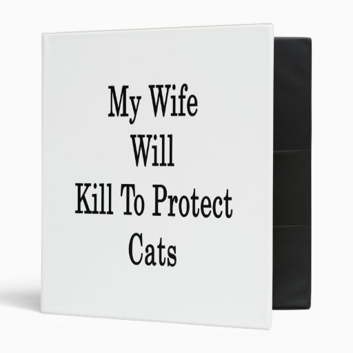 My Wife Will Kill To Protect Cats 3 Ring Binders