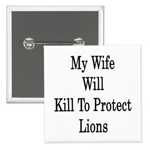 My Wife Will Kill To Protect Lions Pinback Button