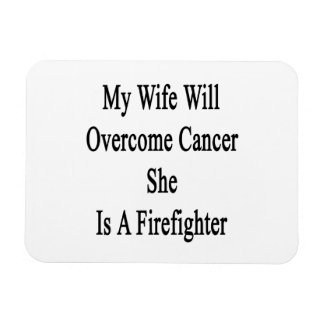 My Wife Will Overcome Cancer She Is A Firefighter. Rectangle Magnets