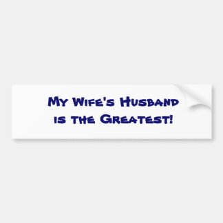 """MY WIFE'S HUSBAND IS THE GREATEST"" BUMPER STICKER"