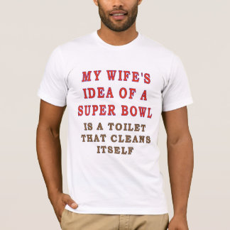 MY WIFES IDEA OF A SUPER BOWL T-Shirt
