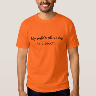 """My wife's other car is a broom."" T-Shirt"