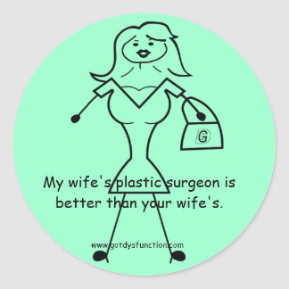 My wife's plastic surgeon is better than your... classic round sticker