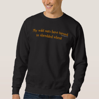 My wild oats Quote Sweatshirt