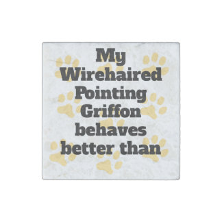 My Wirehaired Pointing Griffon Behaves Better Stone Magnet