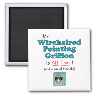My Wirehaired Pointing Griffon is All That! 2 Inch Square Magnet