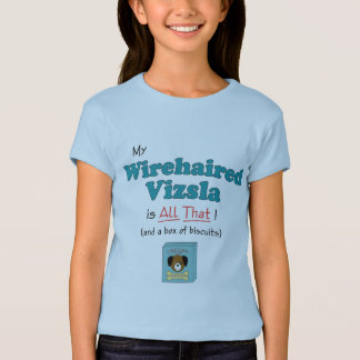 My Wirehaired Vizsla is All That! T-Shirt
