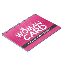 My Woman Card - Hillary for President Notebook