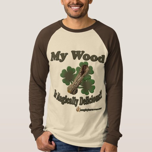 My Wood Is Magically Delicious Tees