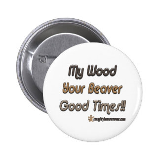 My Wood Your Beaver Good Times Pinback Button