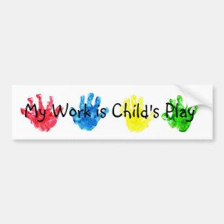 My Work is Child's Play Bumper Sticker Car Bumper Sticker