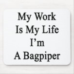 My Work Is My Life I'm A Bagpiper Mousepad