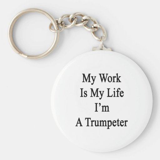 My Work Is My Life I'm A Trumpeter Keychains