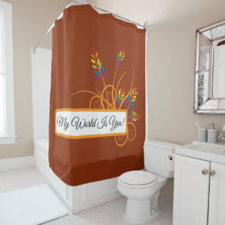 My World Is You! Shower Curtain