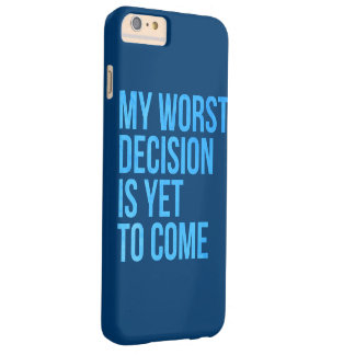My worst decision is yet to come barely there iPhone 6 plus case