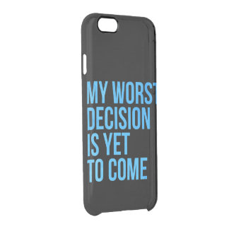 My worst decision is yet to come clear iPhone 6/6S case